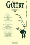 Sacha Guitry - Théâtre - Tome 2 : Théâtre, je t'adore.