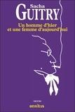 Sacha Guitry - Un homme d'hier et une femme d'aujourd'hui.