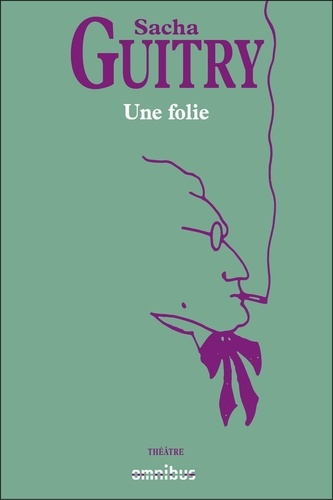 Sacha Guitry - Une folie.