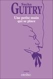 Sacha Guitry - Une petite main qui se place.