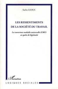 Sacha Leduc - Les ressentiments de la société du travail - La couverture maladie universelle (CMU) en quête de légitimité.