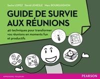 Sacha Lopez et David Lemesle - Guide de survie aux réunions - 40 techniques pour transformer vos réunions en moments fun et productifs.