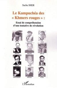Sacha Sher - Le Kampuchéa des Khmers rouges : essai de compréhension d'une tentative de révolution.