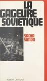 Sacha Simon - La gageure soviétique.