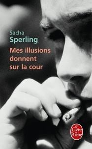 Sacha Sperling - Mes illusions donnent sur la cour.