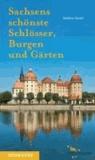 Sachsens schönste Schlösser, Burgen und Gärten.
