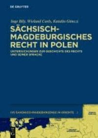 Sächsisch-magdeburgisches Recht in Polen - Untersuchungen zur Geschichte des Rechts und seiner Sprache.