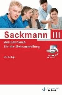 Sackmann 3. Das Lehrbuch für die Meisterprüfung - Handlungsfeld 1: Wettbewerbsfähigkeit von Unternehmen beurteilen, Handlungsfeld: Gründungs- und Übernahmeaktivitäten vorbereiten, durchführen und bewerten, Handlungsfeld 3: Unternehmensführungstrategi.