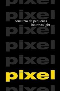 Sad Eyes et Varios autores - PIXEL 1 e 2 - Concursos de pequenas histórias LGBT.