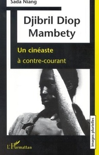 Sada Niang - Djibril Diop Mambety - Un cinéaste à contre-courant.