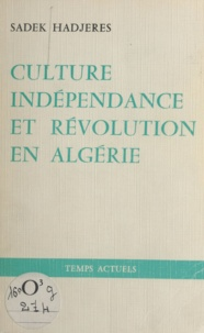 Sadek Hadjerès et Abdelhamid Benzine - Culture, indépendance et révolution en Algérie - 1880-1980 : le combat permanent de notre peuple.