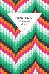 Sadeq Hedayat - Trois gouttes de sang.
