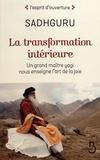 Sadhguru - La transformation intérieure - Un grand maître yogi nous enseigne l'art de la joie.