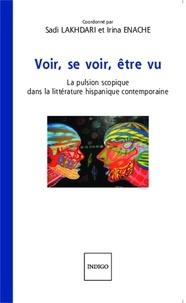 Sadi Lakhdari et Irina Enache - Voir, se voir, être vu - La pulsion scopique dans la littérature hispanique contemporaine.