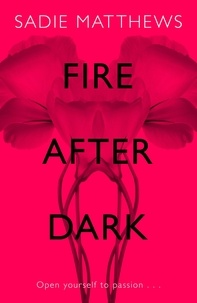 Sadie Matthews - Fire After Dark (After Dark Book 1) - A passionate romance and unforgettable love story.