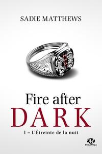 Sadie Matthews - Fire after dark Tome 1 : L'étreinte de la nuit.
