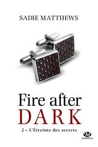 Sadie Matthews - Fire after dark Tome 2 : L'étreinte des secrets.