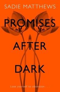 Sadie Matthews - Promises After Dark (After Dark Book 3) - After Dark Book Three.