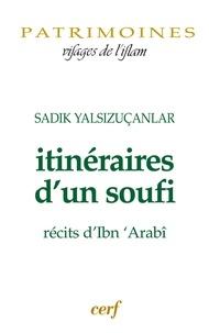 Sadik Yalsizuçanlar et Sadik Yalsizuçanlar - Itinéraires d'un soufi - Récits d'Ibn'Arabî.
