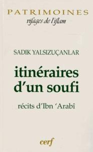 Sadik Yalsizuçanlar - Itinéraires d'un soufi - Récits d'Ibn 'Arabî.