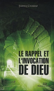 Téléchargez le livre joomla Le rappel et l'invocation de Dieu par Sadiq Charaf 9782910891152