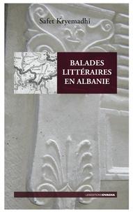Safet Kryemadhi - Balades littéraires en Albanie.