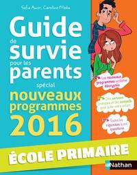 Safia Amor et Caroline Moka - Guide de survie pour les parents - Spécial nouveaux programmes 2016 Ecole primaire.