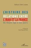 Safoura Tork Ladani - L'histoire des relations entre l'Iran et la France - Du Moyen Age à nos jours.