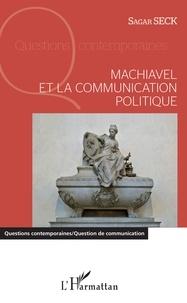 Sagar Seck - Machiavel et la communication politique.