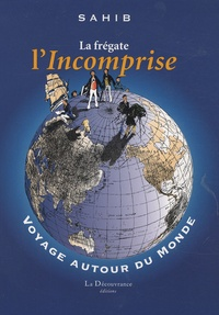 Sahib - La frégate l'Incomprise - Voyage autour du monde.