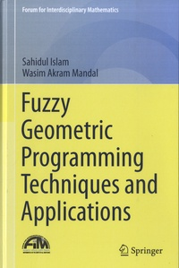 Sahidul Islam et Wasim Akram Mandal - Fuzzy Geometric Programming Techniques and Applications.
