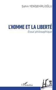 Sahin Yenisehirlioglu - L'homme et la liberté - Essai philosophique.