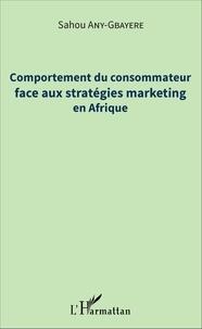 Sahou Any-Gbayere - Comportement du consommateur face aux stratégies marketing en Afrique.