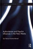 Sai Felicia Krishna-Hensel - Authoritarian and Populist Influences in the New Media.