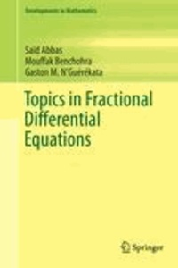 Saïd Abbas et Mouffak Benchohra - Topics in Fractional Differential Equations.