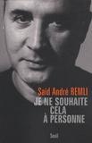 Saïd André Remli - Je ne souhaite cela à personne.