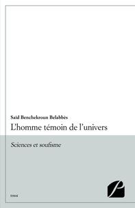 Saïd Benchekroun Belabbès - L'homme témoin de l'univers.