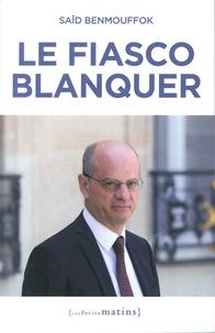 Saïd Benmouffok - Le fiasco Blanquer.