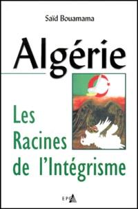 Saïd Bouamama - Algérie, les racines de l'intégrisme.