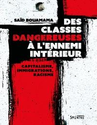 Saïd Bouamama - Des classes dangereuses à l'ennemi intérieur - Capitalisme, immigrations, racisme.