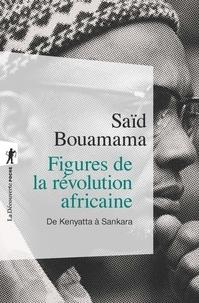 Saïd Bouamama - Figures de la révolution africaine - De Kenyatta à Sankara.