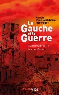 Saïd Bouamama et Michel Collon - La gauche et la guerre - Analyse d'une capitulation idéologique.