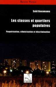 Saïd Bouamama - Les classes et quartiers populaires - Paupérisation, ethnicisation, et discrimination.