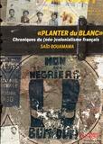 """Saïd Bouamama - """"Planter du blanc"""" - Chroniques du (néo-)colonialisme français."""