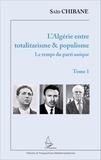 Saïd Chibane - L'Algérie entre totalitarisme & populisme - Tome 1, Le temps du parti unique.