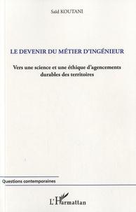 Le devenir du métier dingénieur - Vers une science et une éthique dagencements durables des territoires.pdf