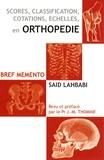 Saïd Lahbabi - Scores, classifications, cotations, échelles en orthopédie - Bref mémento.