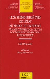 Saïd Mourabit - Le système budgétaire de l'Etat au Maroc et en France - Analyse comparée de la gestion de l'emprunt et des recettes de privatisation.