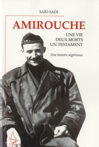 Saïd Sadi - Amirouche - Une vie, deux morts, un testament, une histoire algérienne.
