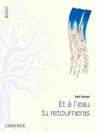 Saïd Sayagh - Et à l'eau tu retourneras.